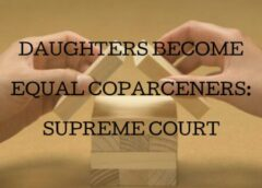 DAUGHTERS BECOME EQUAL COPARCENERS: SUPREME COURT