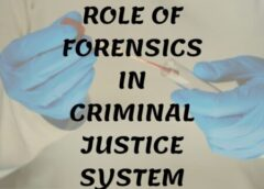 ROLE OF FORENSICS IN CRIMINAL JUSTICE SYSTEM