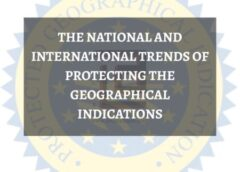 THE NATIONAL AND INTERNATIONAL TRENDS OF PROTECTING THE GEOGRAPHICAL INDICATIONS